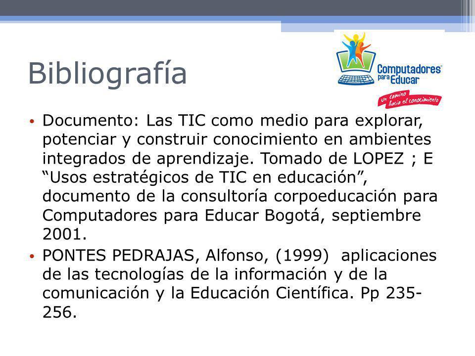 Bibliografía Documento: Las TIC como medio para explorar, potenciar y construir conocimiento en ambientes integrados de aprendizaje.