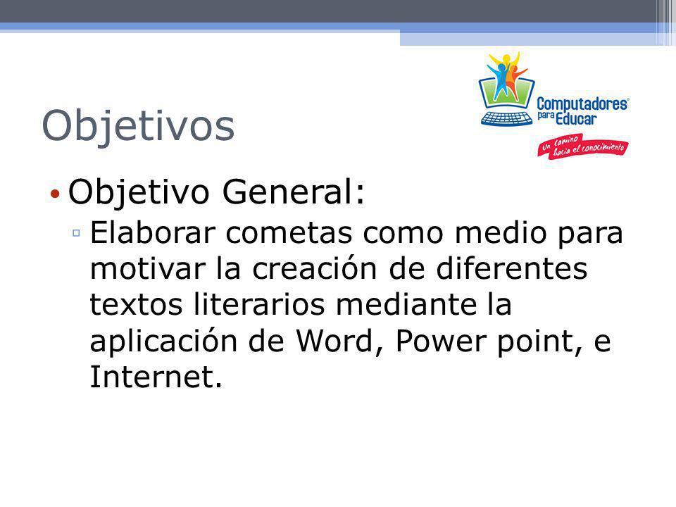 Objetivos Objetivos Específicos: Crear textos líricos, narrativos, argumentativos, informativos y explicativos a partir de la herramienta tecnológica power point.