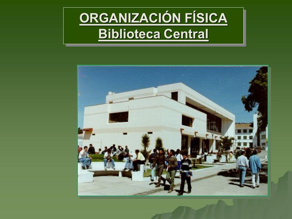 ORGANIZACIÓN FÍSICA Biblioteca Central