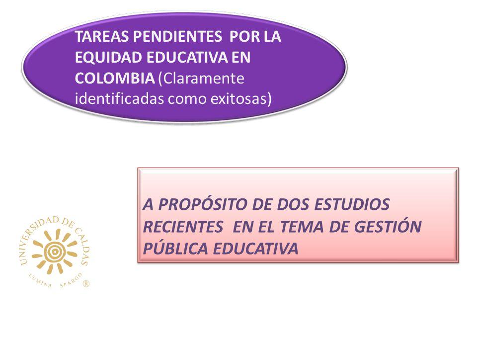 A PROPÓSITO DE DOS ESTUDIOS RECIENTES EN EL TEMA DE GESTIÓN PÚBLICA EDUCATIVA TAREAS PENDIENTES POR LA EQUIDAD EDUCATIVA EN COLOMBIA (Claramente identificadas como exitosas)