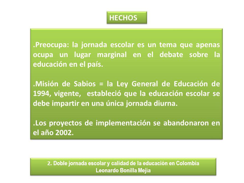 .Preocupa: la jornada escolar es un tema que apenas ocupa un lugar marginal en el debate sobre la educación en el país..Misión de Sabios = la Ley Gene