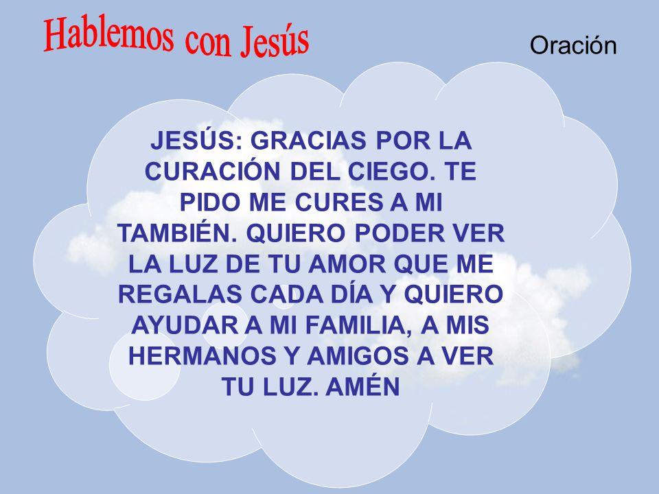 JESÚS: GRACIAS POR LA CURACIÓN DEL CIEGO.TE PIDO ME CURES A MI TAMBIÉN.