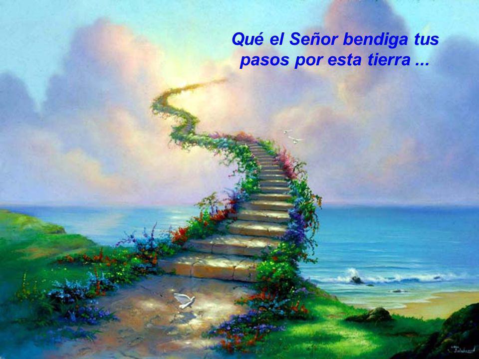 Qué el Señor bendiga tus pasos por esta tierra...