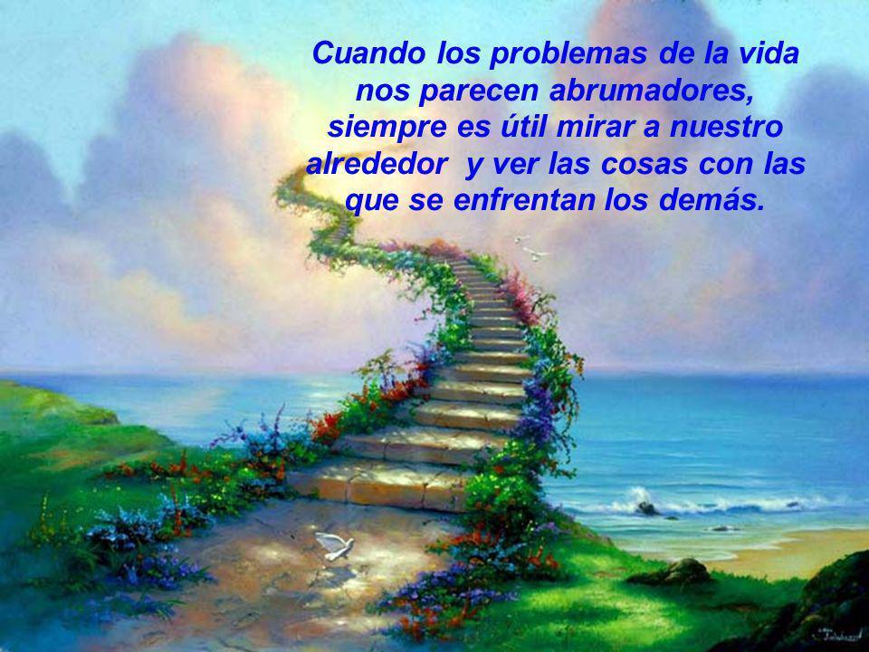 Cuando los problemas de la vida nos parecen abrumadores, siempre es útil mirar a nuestro alrededor y ver las cosas con las que se enfrentan los demás.