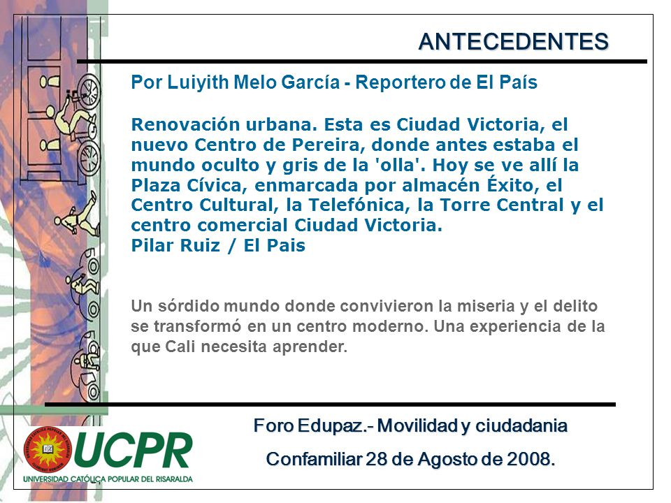 ANTECEDENTES Foro Edupaz.- Movilidad y ciudadania Confamiliar 28 de Agosto de 2008.