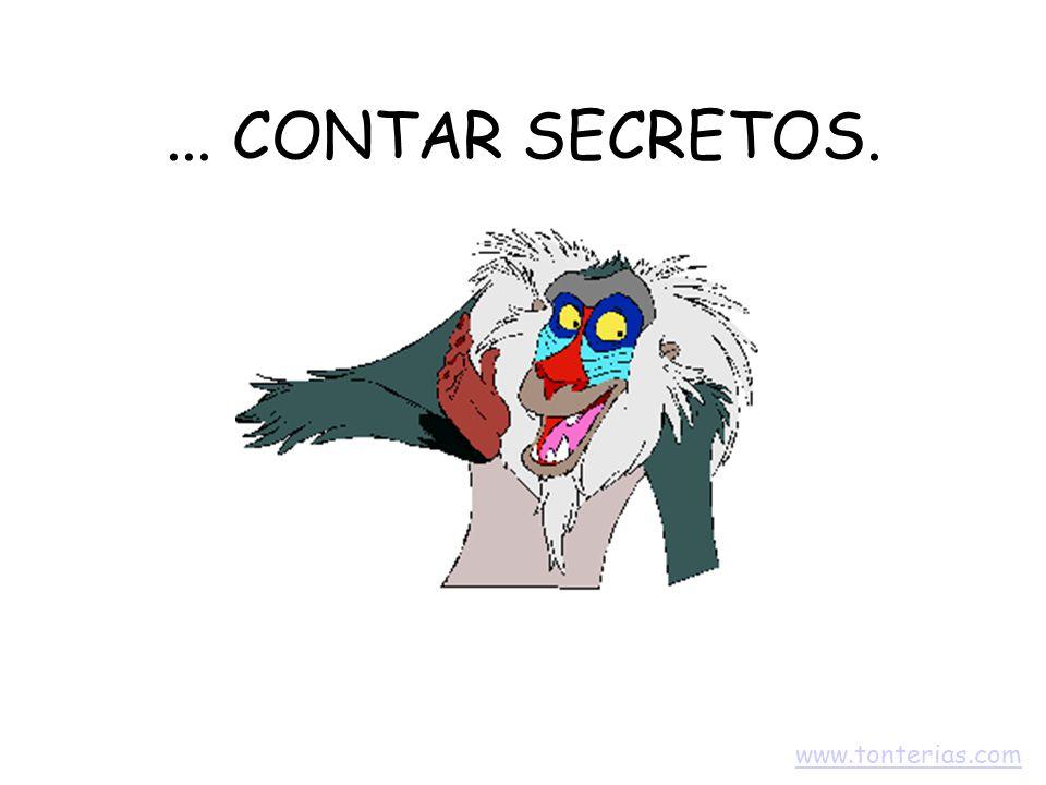 ... CONTAR SECRETOS. www.tonterias.com