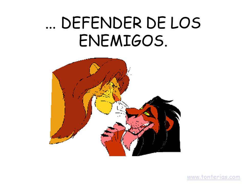 ... DEFENDER DE LOS ENEMIGOS. www.tonterias.com