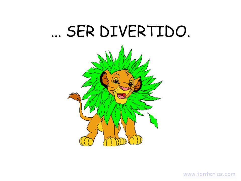 ... SER DIVERTIDO. www.tonterias.com