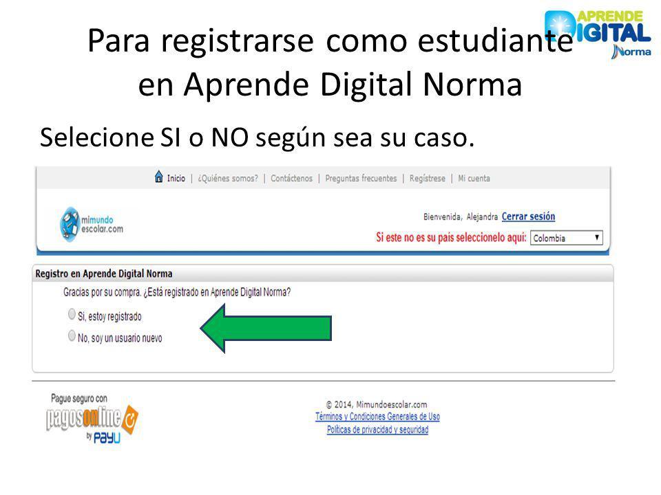 Para registrarse como estudiante en Aprende Digital Norma Selecione SI o NO según sea su caso.