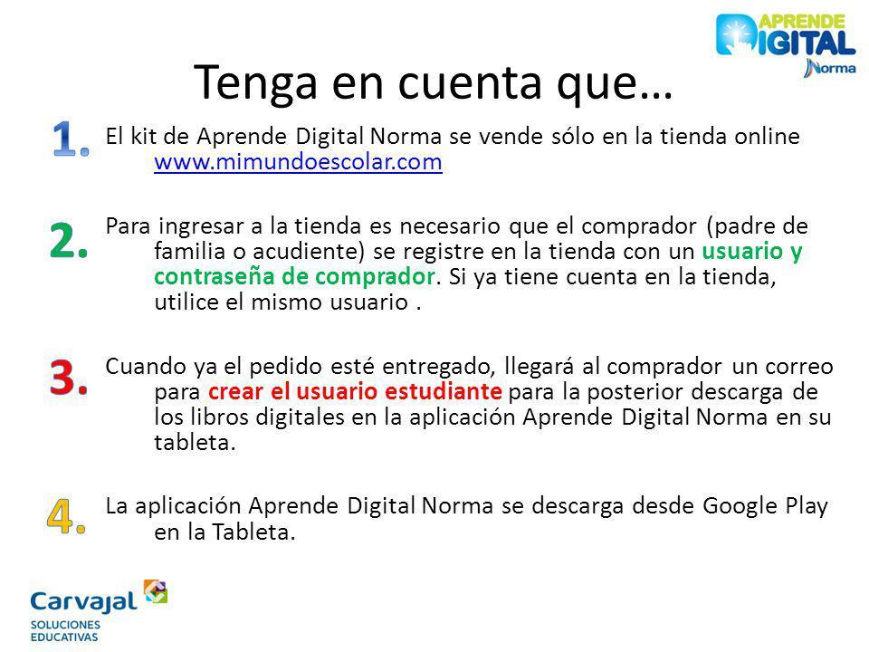 Tenga en cuenta que… El kit de Aprende Digital Norma se vende sólo en la tienda online www.mimundoescolar.com www.mimundoescolar.com Para ingresar a l