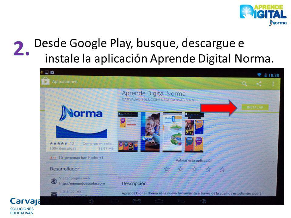 Desde Google Play, busque, descargue e instale la aplicación Aprende Digital Norma.