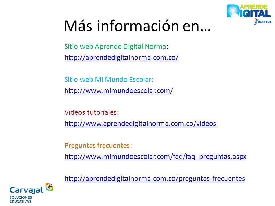 Más información en… Sitio web Aprende Digital Norma: http://aprendedigitalnorma.com.co/ Sitio web Mi Mundo Escolar: http://www.mimundoescolar.com/ Vid