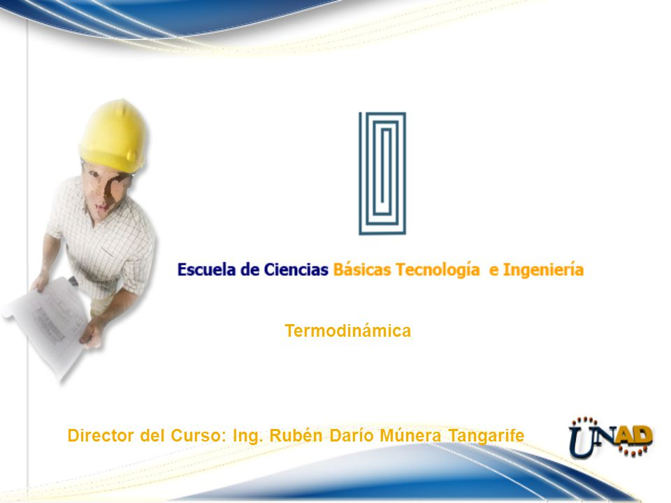 Termodinámica Director del Curso: Ing. Rubén Darío Múnera Tangarife