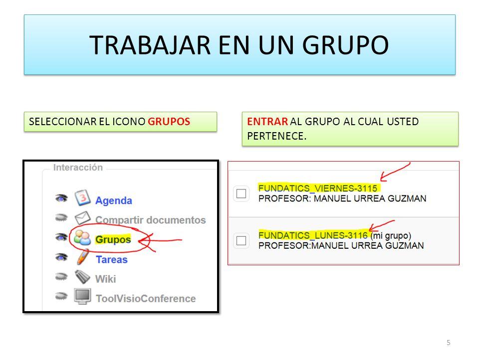 TRABAJAR EN UN GRUPO 5 SELECCIONAR EL ICONO GRUPOS ENTRAR AL GRUPO AL CUAL USTED PERTENECE.