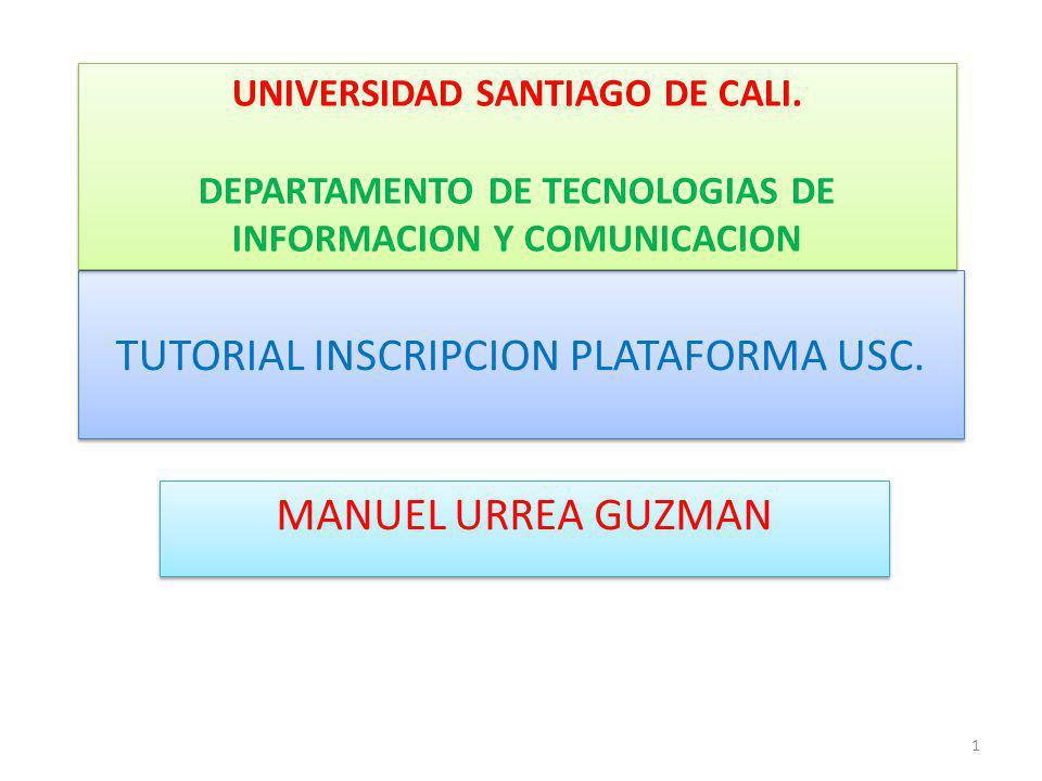 TUTORIAL INSCRIPCION PLATAFORMA USC.MANUEL URREA GUZMAN UNIVERSIDAD SANTIAGO DE CALI.