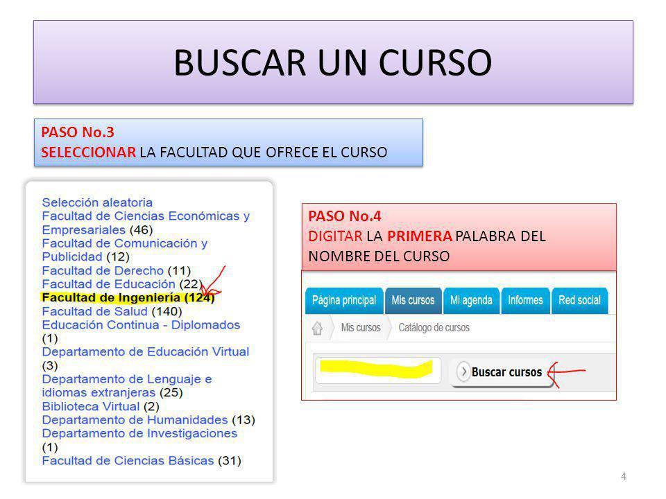 BUSCAR UN CURSO PASO No.3 SELECCIONAR LA FACULTAD QUE OFRECE EL CURSO PASO No.3 SELECCIONAR LA FACULTAD QUE OFRECE EL CURSO PASO No.4 DIGITAR LA PRIMERA PALABRA DEL NOMBRE DEL CURSO PASO No.4 DIGITAR LA PRIMERA PALABRA DEL NOMBRE DEL CURSO 4