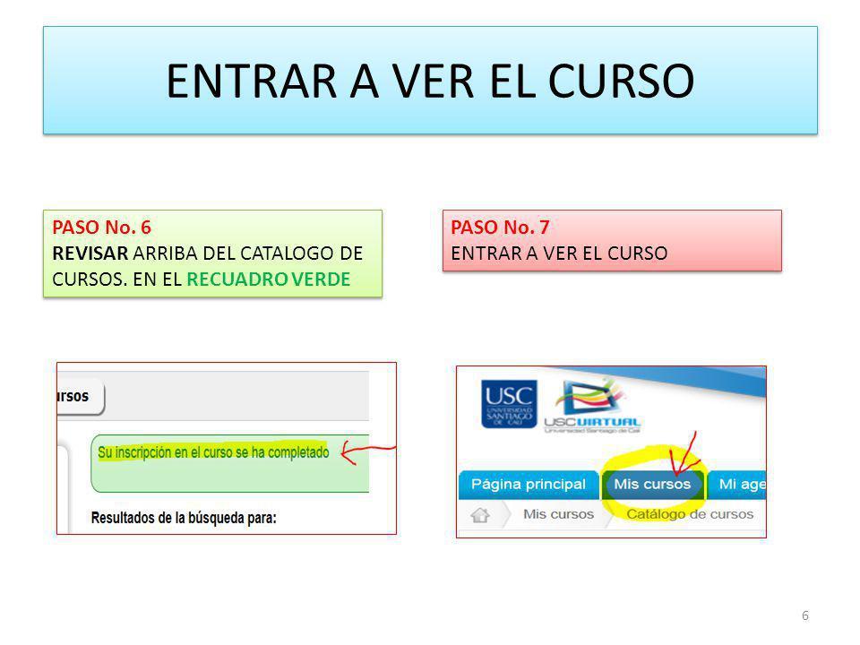 ENTRAR A VER EL CURSO PASO No.6 REVISAR ARRIBA DEL CATALOGO DE CURSOS.