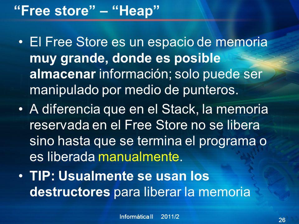 Free store – Heap El Free Store es un espacio de memoria muy grande, donde es posible almacenar información; solo puede ser manipulado por medio de punteros.