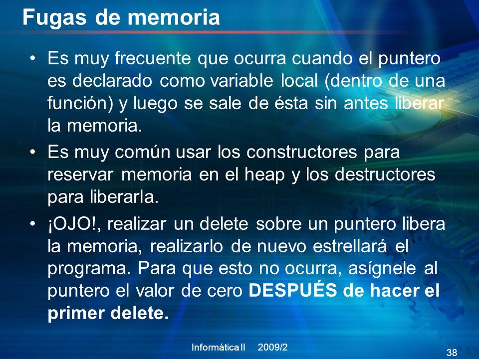 Fugas de memoria Es muy frecuente que ocurra cuando el puntero es declarado como variable local (dentro de una función) y luego se sale de ésta sin antes liberar la memoria.
