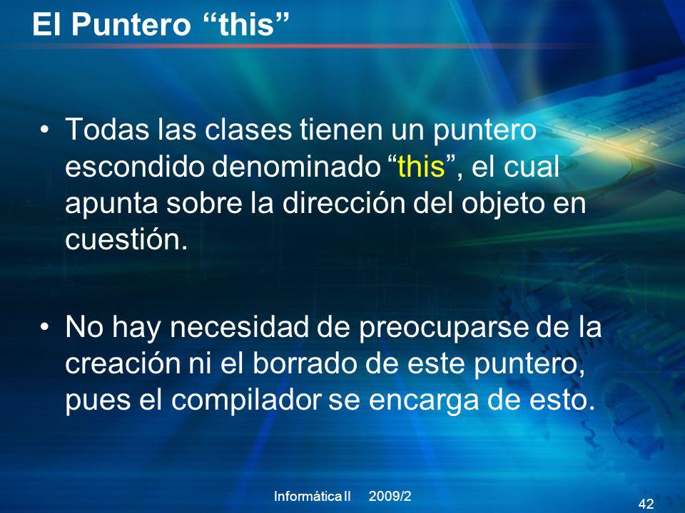 El Puntero this Todas las clases tienen un puntero escondido denominado this, el cual apunta sobre la dirección del objeto en cuestión.