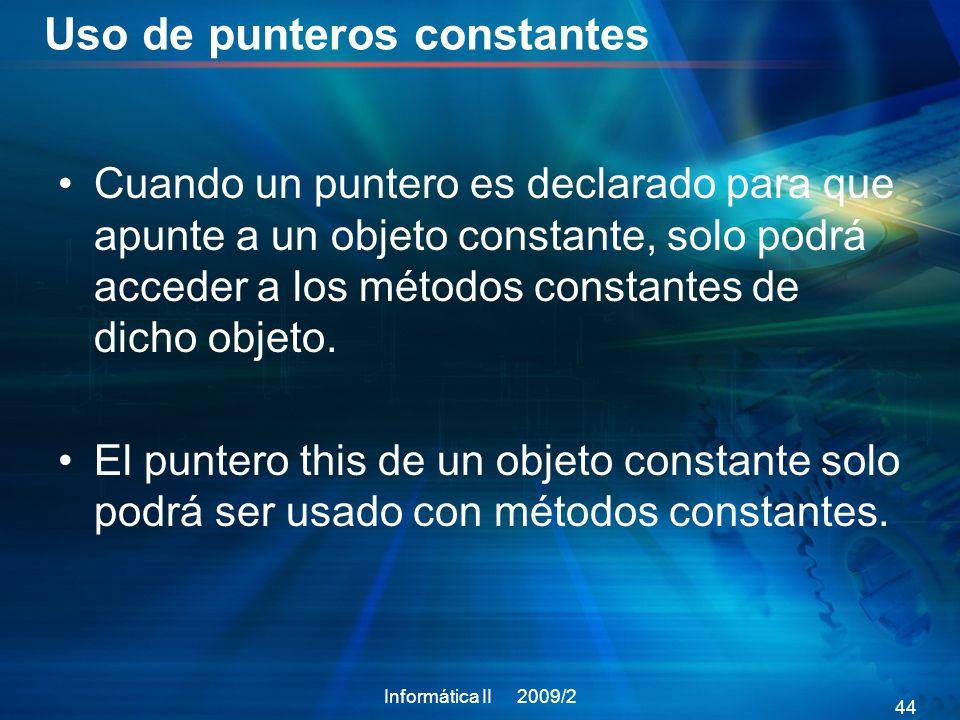 Uso de punteros constantes Cuando un puntero es declarado para que apunte a un objeto constante, solo podrá acceder a los métodos constantes de dicho objeto.