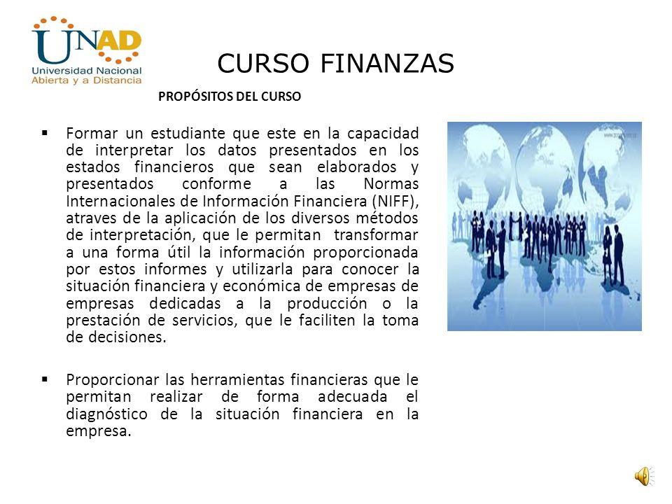 CURSO FINANZAS La primera unidad denominada Análisis e interpretación de estados financieros, está encaminada a la parte operativa y de lectura de rel