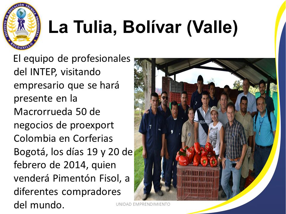 La Tulia, Bolívar (Valle) El equipo de profesionales del INTEP, visitando empresario que se hará presente en la Macrorrueda 50 de negocios de proexport Colombia en Corferias Bogotá, los días 19 y 20 de febrero de 2014, quien venderá Pimentón Fisol, a diferentes compradores del mundo.