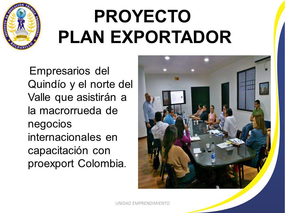 PROYECTO PLAN EXPORTADOR Empresarios del Quindío y el norte del Valle que asistirán a la macrorrueda de negocios internacionales en capacitación con proexport Colombia.