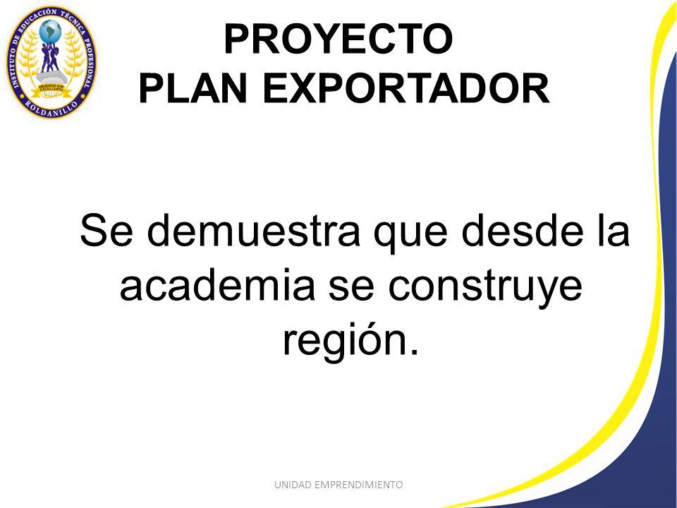 PROYECTO PLAN EXPORTADOR Se demuestra que desde la academia se construye región.
