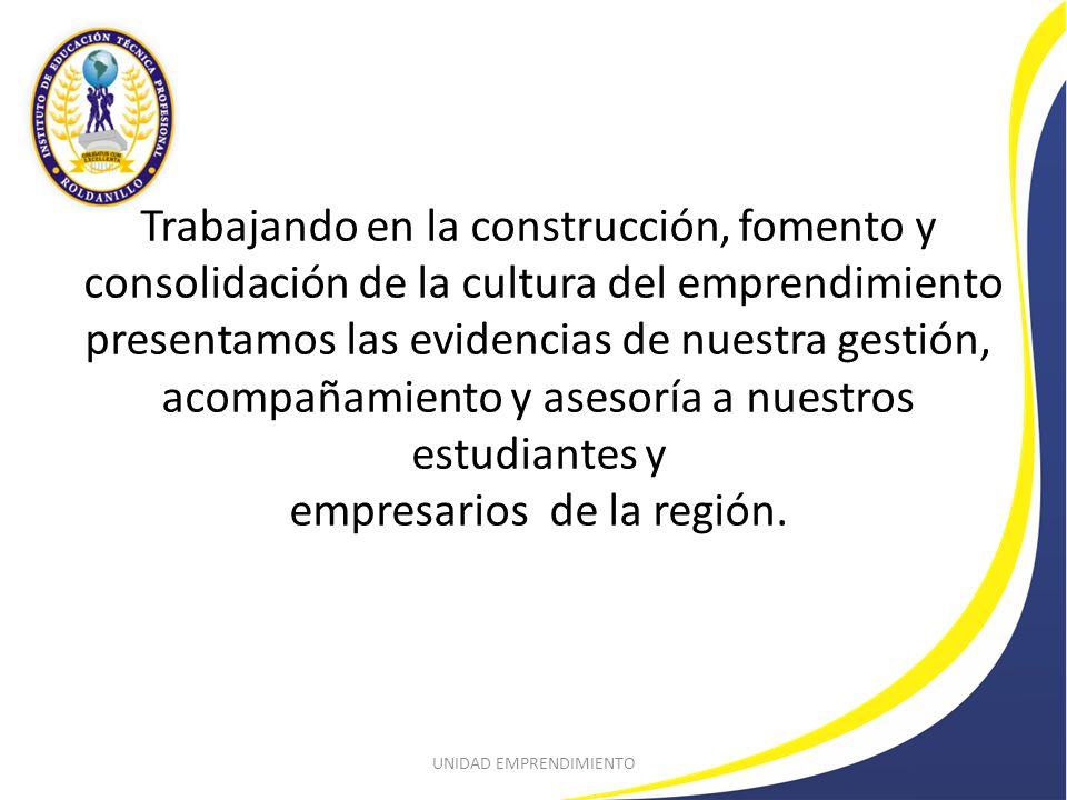 Trabajando en la construcción, fomento y consolidación de la cultura del emprendimiento presentamos las evidencias de nuestra gestión, acompañamiento y asesoría a nuestros estudiantes y empresarios de la región.