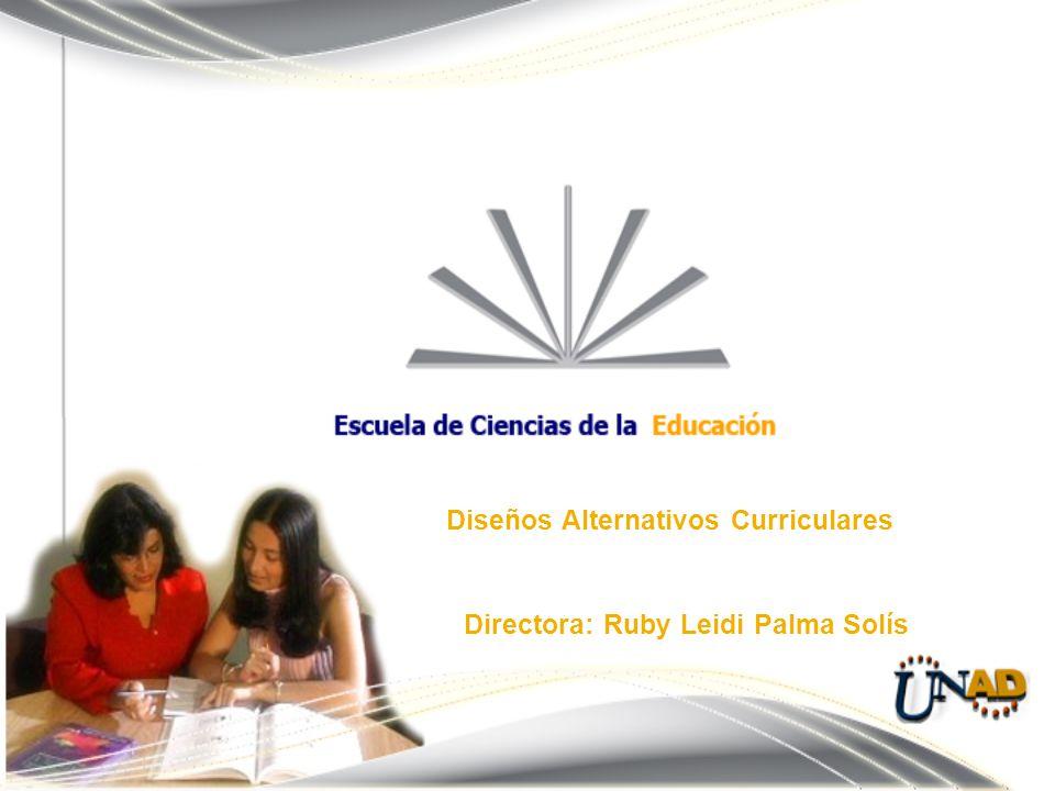 Diseños Alternativos Curriculares Directora: Ruby Leidi Palma Solís