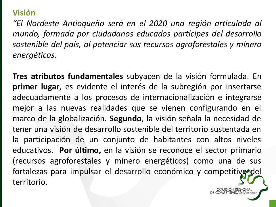 Visión El Nordeste Antioqueño será en el 2020 una región articulada al mundo, formada por ciudadanos educados partícipes del desarrollo sostenible del