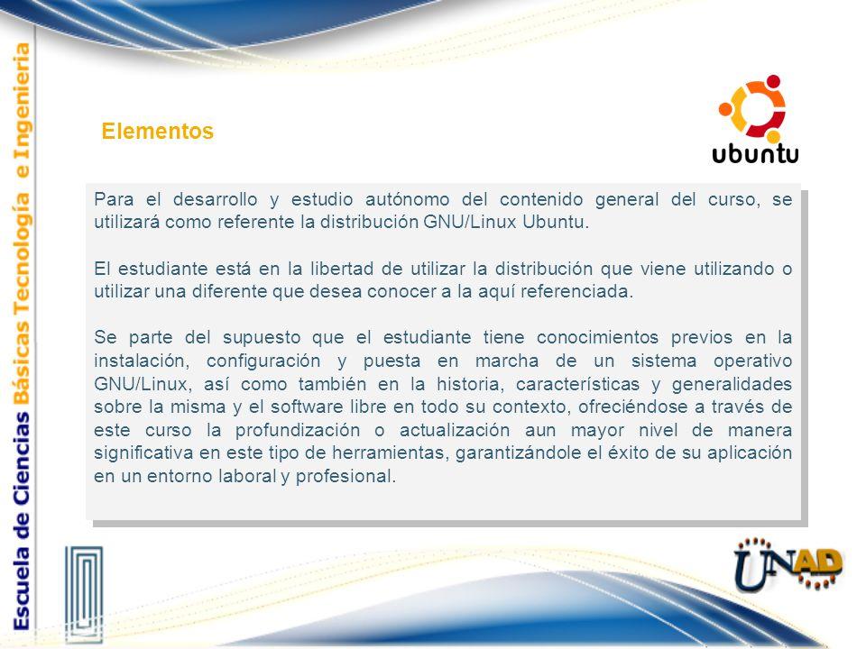 Para el desarrollo y estudio autónomo del contenido general del curso, se utilizará como referente la distribución GNU/Linux Ubuntu. El estudiante est