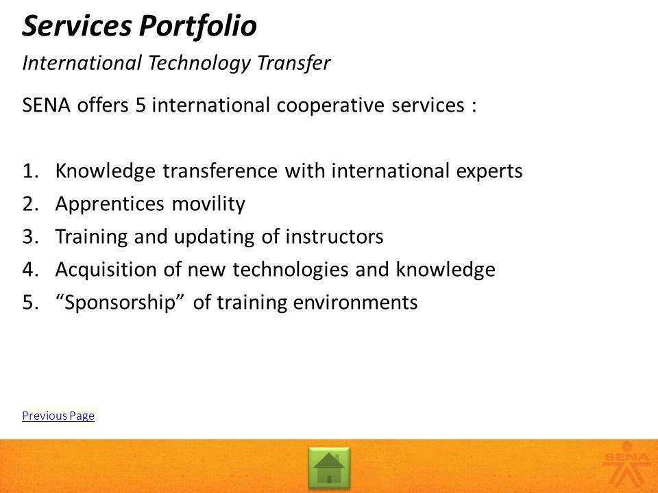 SENA offers 5 international cooperative services : 1.Knowledge transference with international experts 2.Apprentices movility 3.Training and updating