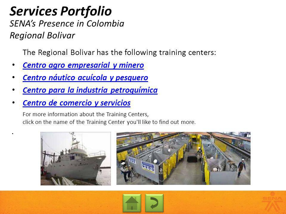 SENAs Presence in Colombia Regional Bolivar Services Portfolio The Regional Bolivar has the following training centers: Centro agro empresarial y mine