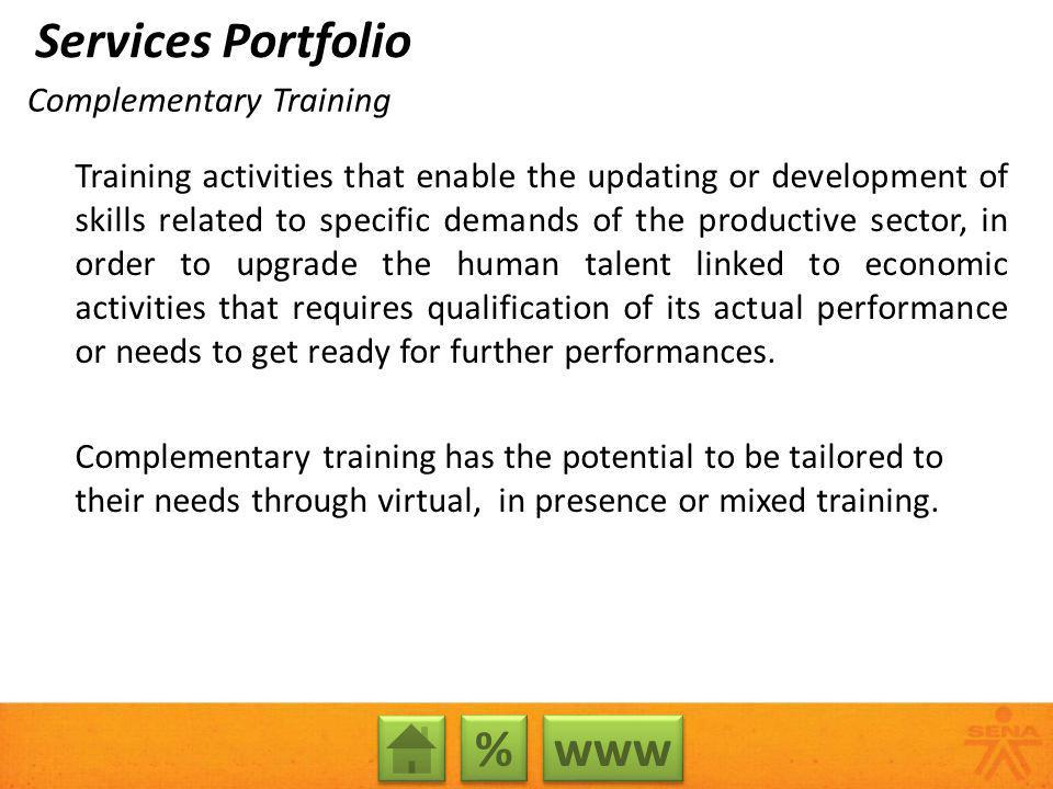 Complementary Training Training activities that enable the updating or development of skills related to specific demands of the productive sector, in