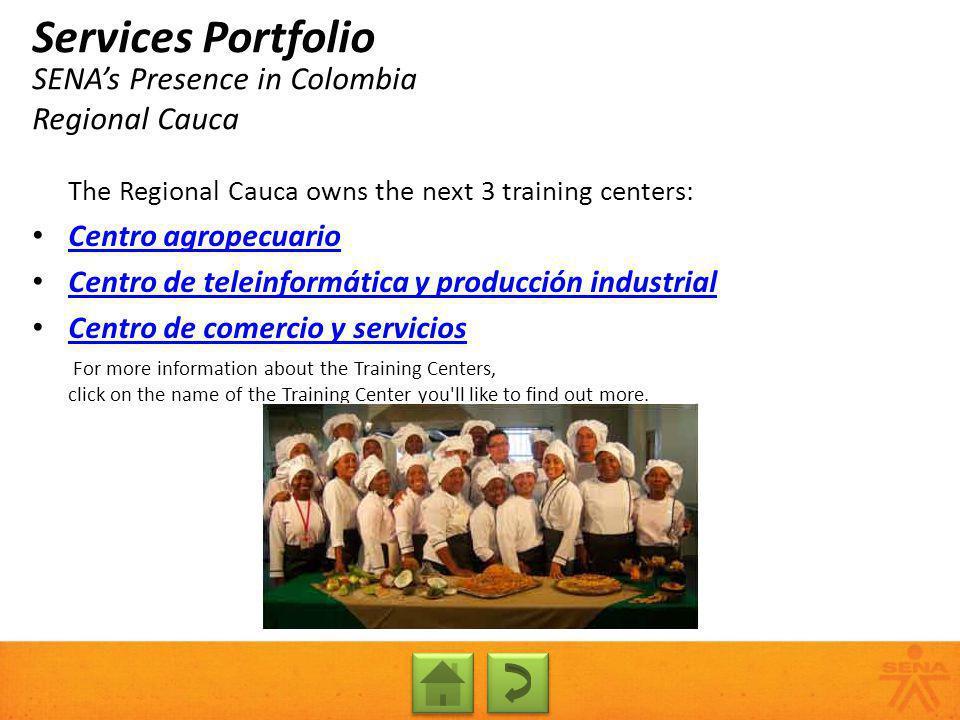 SENAs Presence in Colombia Regional Cauca Services Portfolio The Regional Cauca owns the next 3 training centers: Centro agropecuario Centro de telein