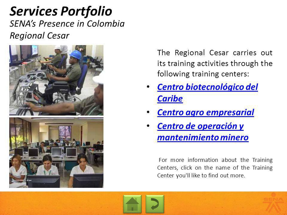 SENAs Presence in Colombia Regional Cesar Services Portfolio The Regional Cesar carries out its training activities through the following training cen