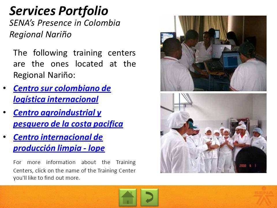 SENAs Presence in Colombia Regional Nariño Services Portfolio The following training centers are the ones located at the Regional Nariño: Centro sur c