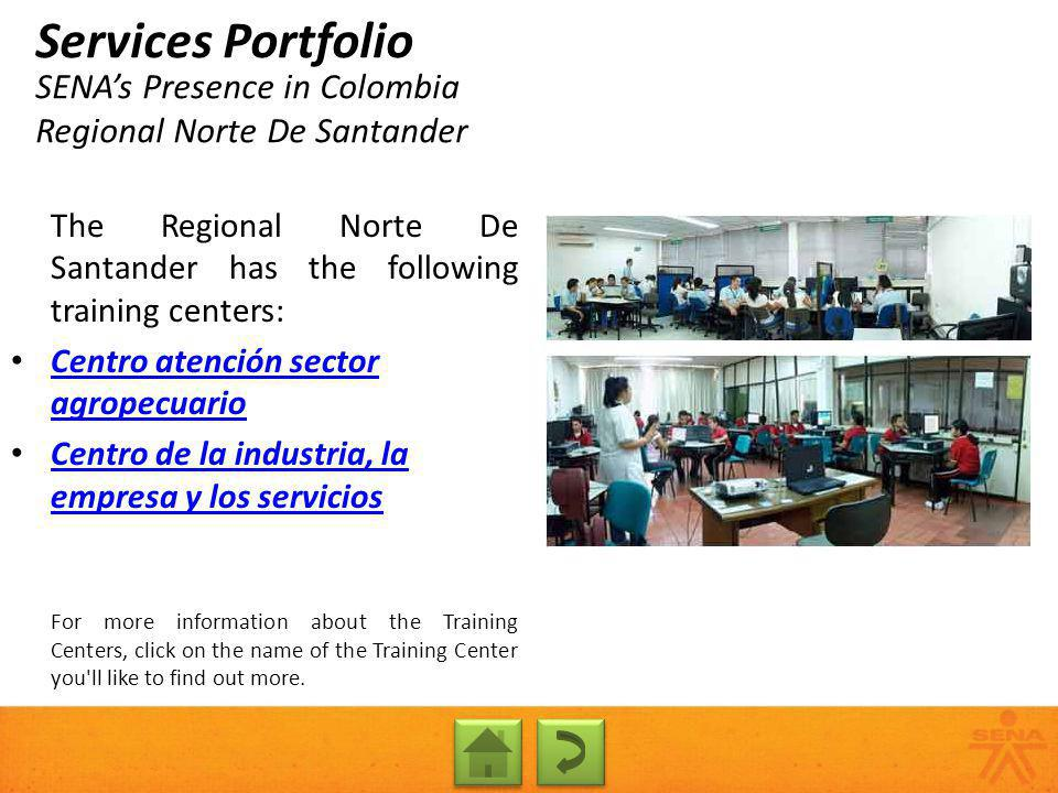 SENAs Presence in Colombia Regional Norte De Santander Services Portfolio The Regional Norte De Santander has the following training centers: Centro a