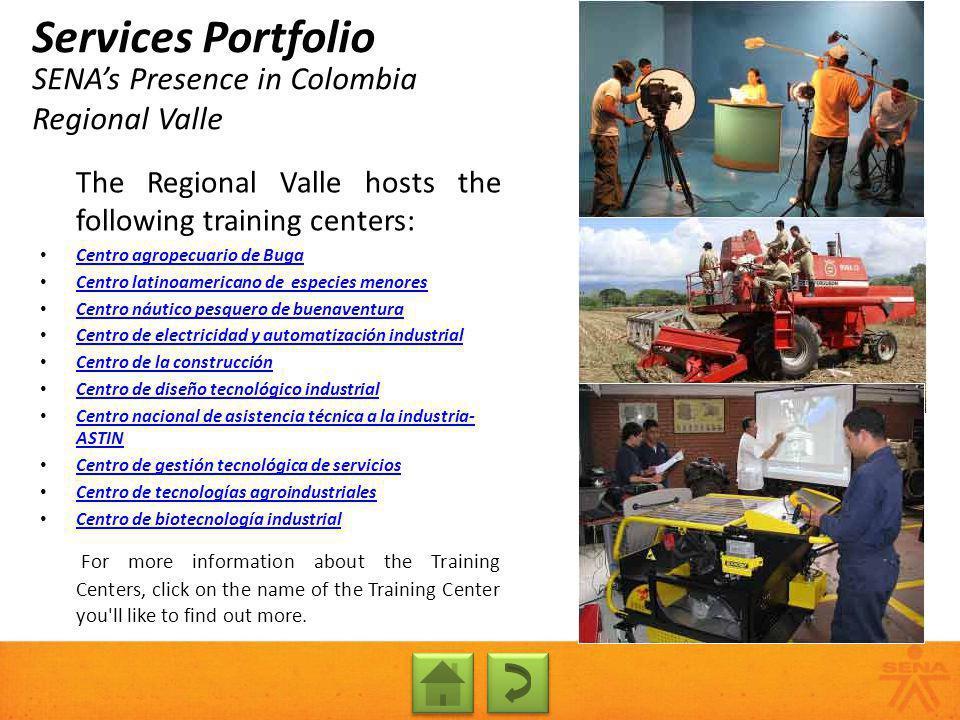 SENAs Presence in Colombia Regional Valle Services Portfolio The Regional Valle hosts the following training centers: Centro agropecuario de Buga Cent
