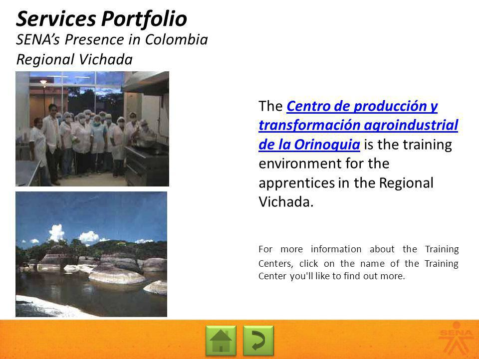 SENAs Presence in Colombia Regional Vichada Services Portfolio The Centro de producción y transformación agroindustrial de la Orinoquia is the trainin
