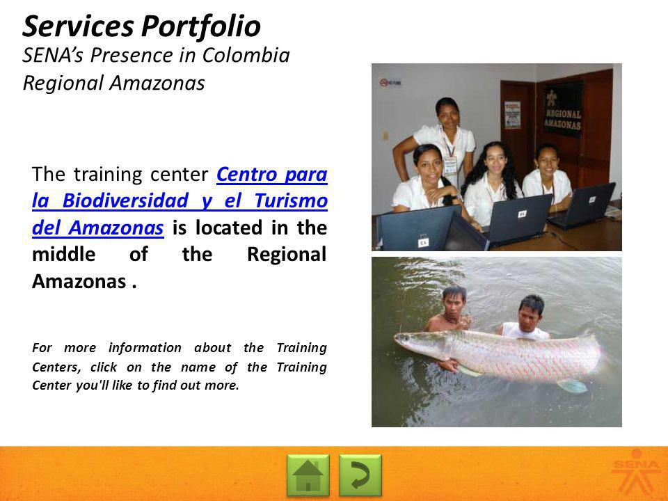 SENAs Presence in Colombia Regional Amazonas Services Portfolio The training center Centro para la Biodiversidad y el Turismo del Amazonas is located