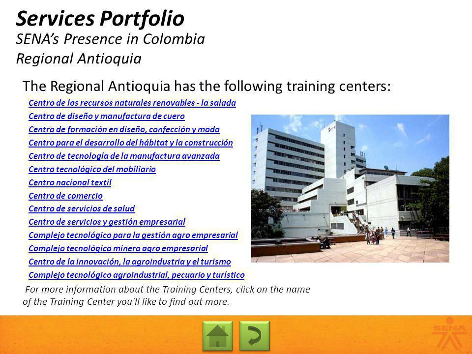 SENAs Presence in Colombia Regional Antioquia Services Portfolio The Regional Antioquia has the following training centers: Centro de los recursos nat
