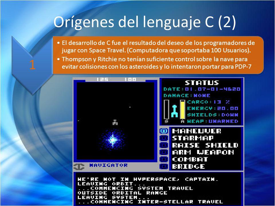 1 El desarrollo de C fue el resultado del deseo de los programadores de jugar con Space Travel. (Computadora que soportaba 100 Usuarios). Thompson y R