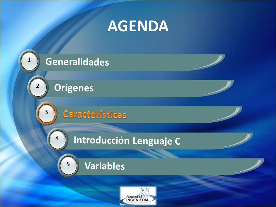AGENDA 1 Generalidades 2 Orígenes 3 Características 3 4 Introducción Lenguaje C 5 Variables