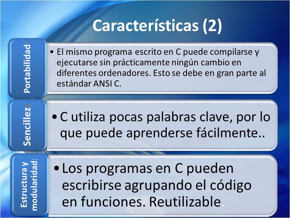 Características (2) El mismo programa escrito en C puede compilarse y ejecutarse sin prácticamente ningún cambio en diferentes ordenadores. Esto se de