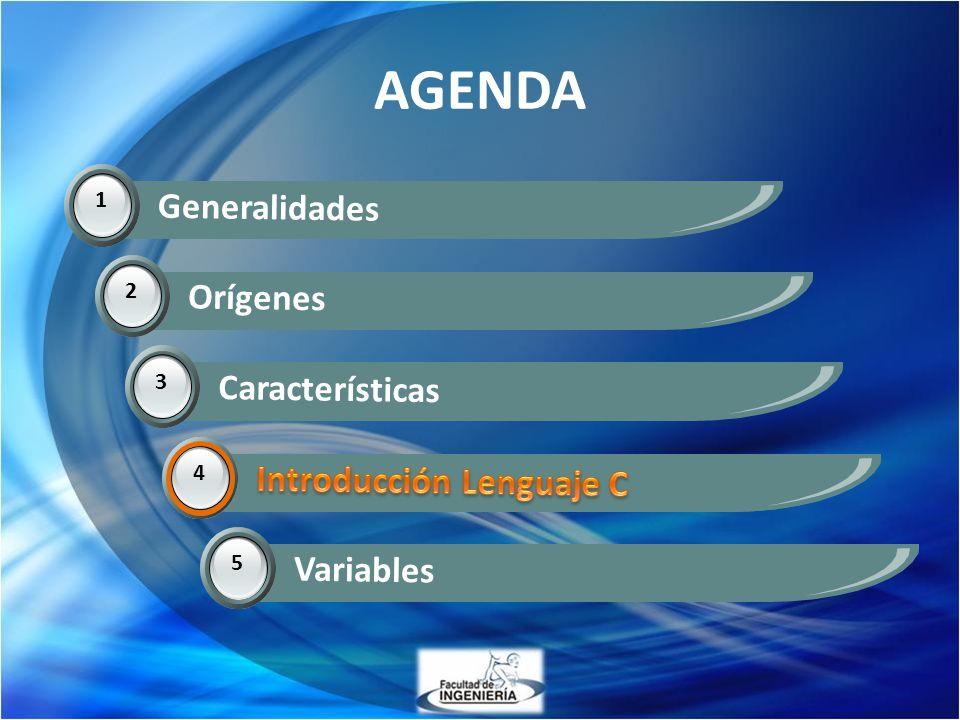 AGENDA 1 Generalidades 2 Orígenes 3 Características 4 Introducción Lenguaje C 5 Variables 4