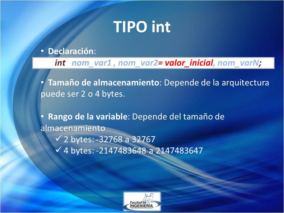 TIPO int Declaración: int nom_var1, nom_var2= valor_inicial, nom_varN; Tamaño de almacenamiento: Depende de la arquitectura puede ser 2 o 4 bytes. Ran