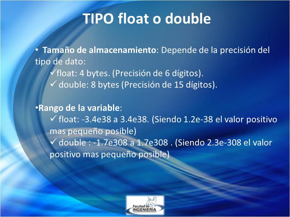 TIPO float o double Tamaño de almacenamiento: Depende de la precisión del tipo de dato: float: 4 bytes. (Precisión de 6 dígitos). double: 8 bytes (Pre